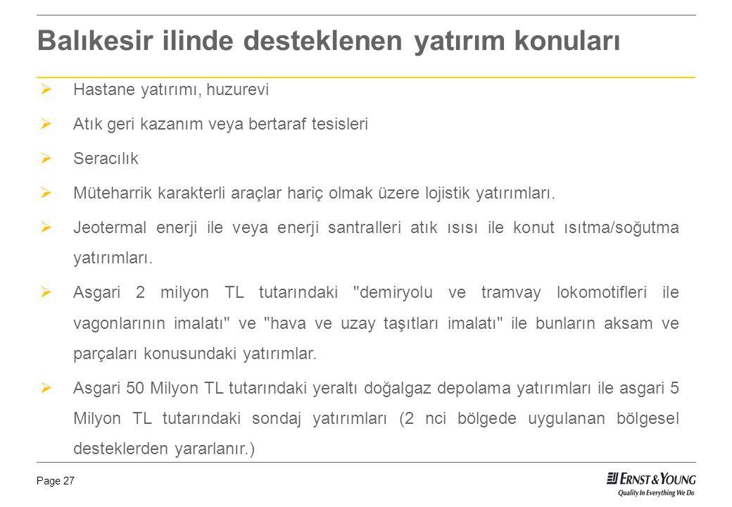 Page 27 Balıkesir ilinde desteklenen yatırım konuları  Hastane yatırımı, huzurevi  Atık geri kazanım veya bertaraf tesisleri  Seracılık  Müteharri
