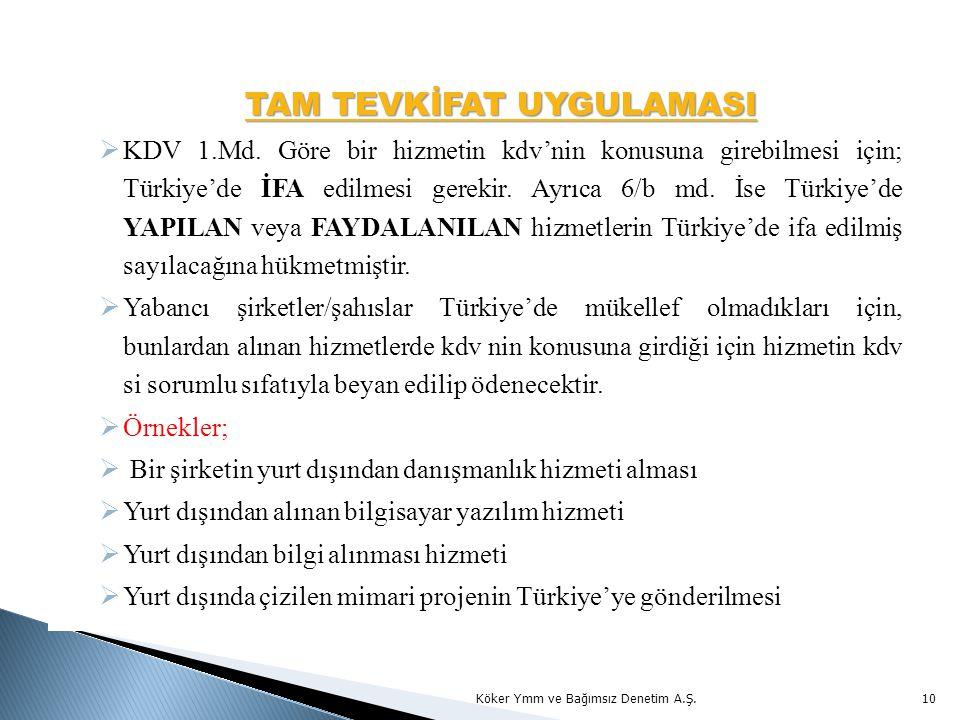 TAM TEVKİFAT UYGULAMASI  KDV 1.Md. Göre bir hizmetin kdv'nin konusuna girebilmesi için; Türkiye'de İFA edilmesi gerekir. Ayrıca 6/b md. İse Türkiye'd