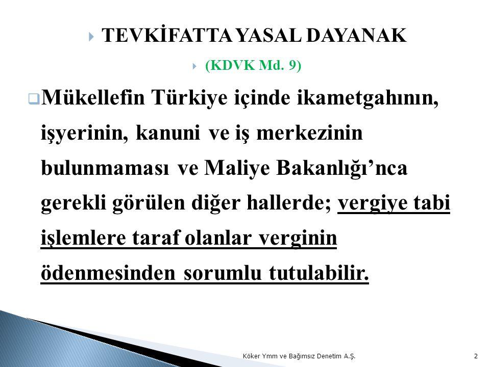  TEVKİFATTA YASAL DAYANAK  (KDVK Md. 9)  Mükellefin Türkiye içinde ikametgahının, işyerinin, kanuni ve iş merkezinin bulunmaması ve Maliye Bakanlığ