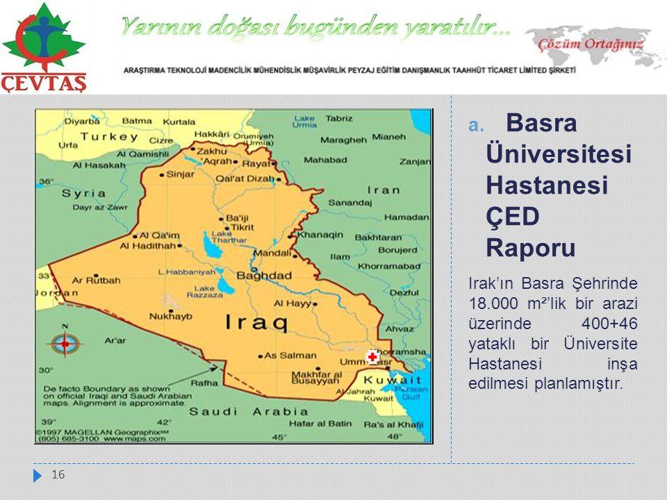 a. Basra Üniversitesi Hastanesi ÇED Raporu Irak'ın Basra Şehrinde 18.000 m²'lik bir arazi üzerinde 400+46 yataklı bir Üniversite Hastanesi inşa edilme