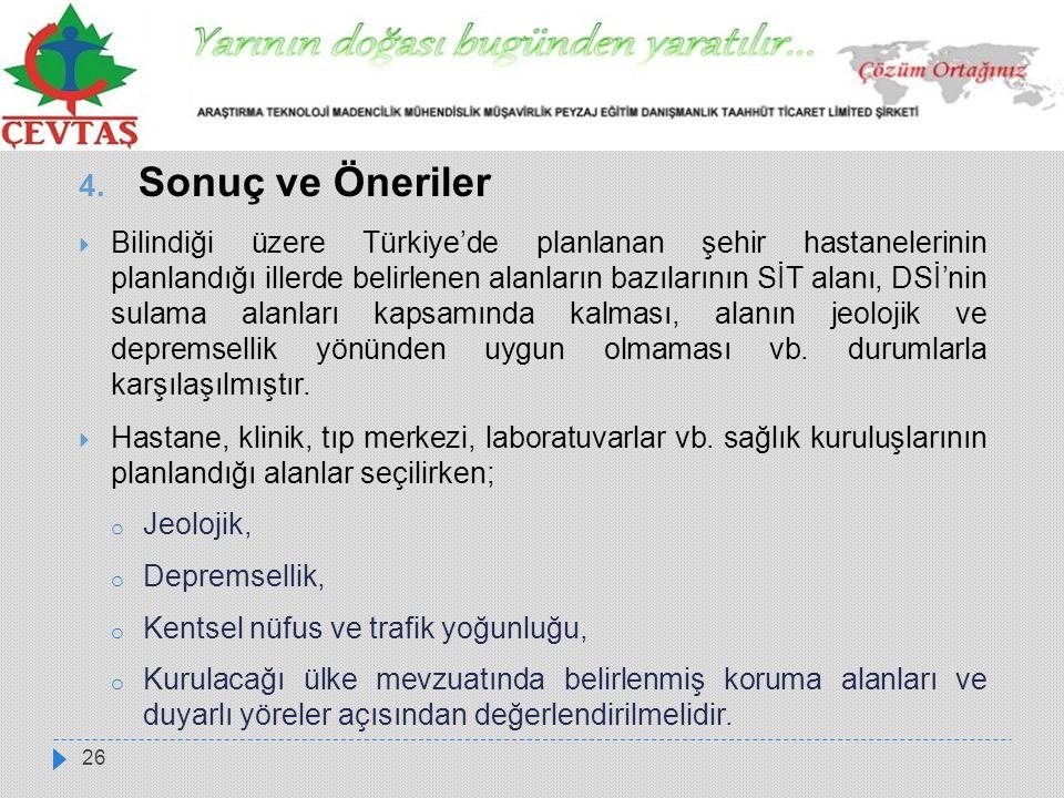 26 4. Sonuç ve Öneriler  Bilindiği üzere Türkiye'de planlanan şehir hastanelerinin planlandığı illerde belirlenen alanların bazılarının SİT alanı, DS