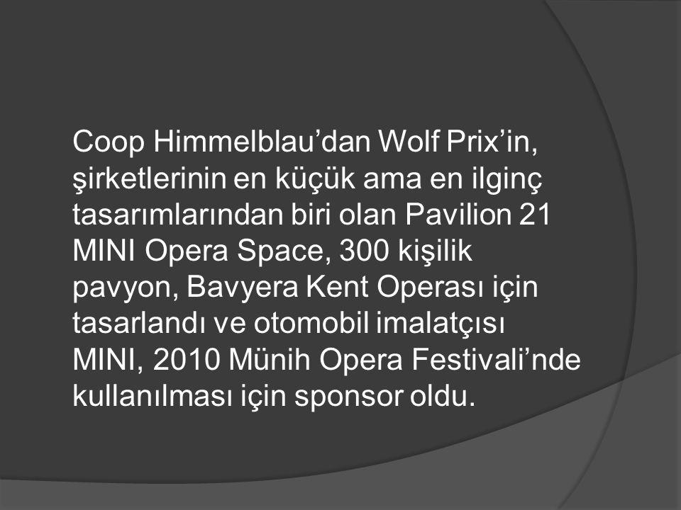Coop Himmelblau'dan Wolf Prix'in, şirketlerinin en küçük ama en ilginç tasarımlarından biri olan Pavilion 21 MINI Opera Space, 300 kişilik pavyon, Bav