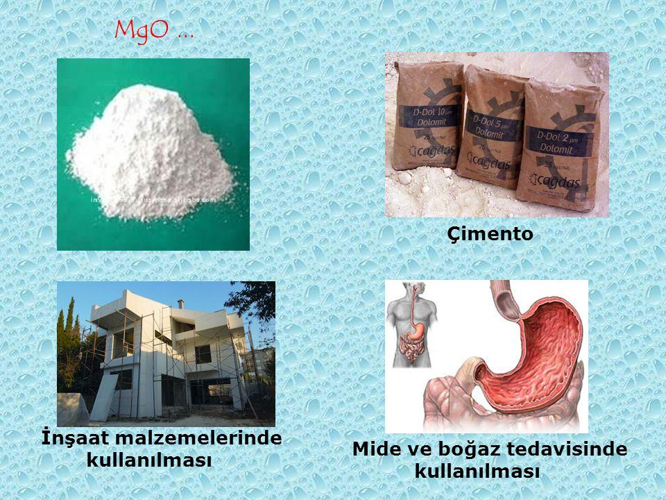 MgO... İnşaat malzemelerinde kullanılması Mide ve boğaz tedavisinde kullanılması Çimento