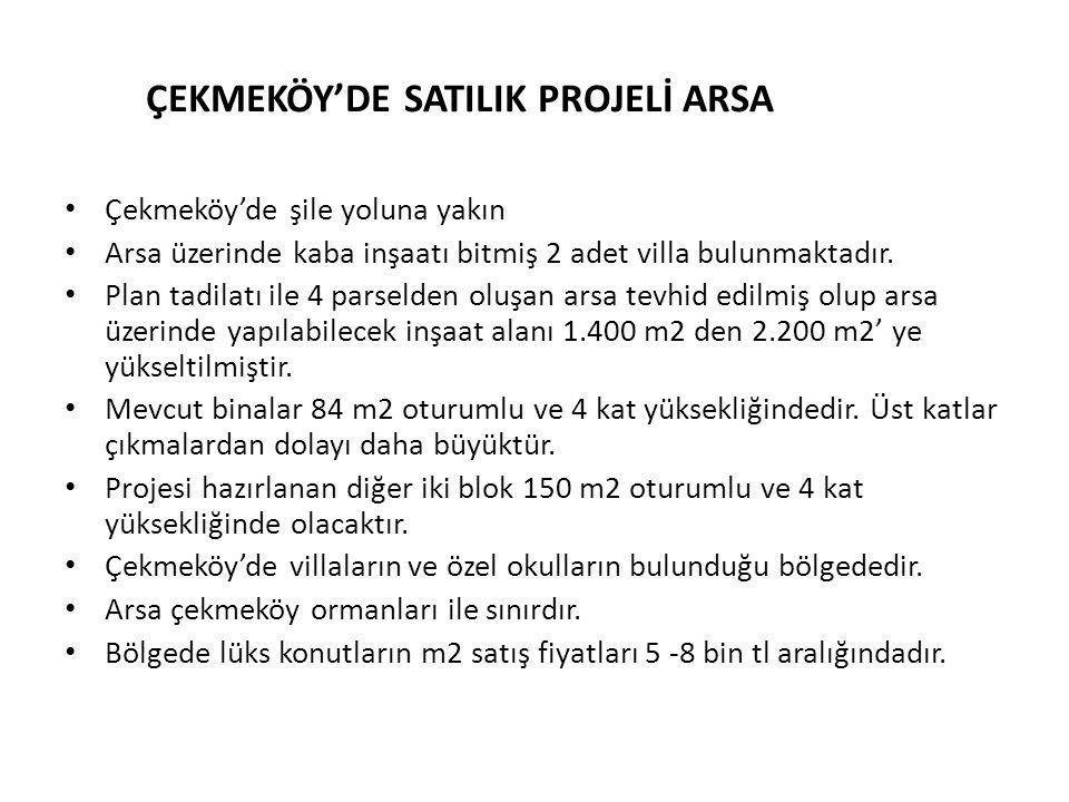 ÇEKMEKÖY'DE SATILIK PROJELİ ARSA • Çekmeköy'de şile yoluna yakın • Arsa üzerinde kaba inşaatı bitmiş 2 adet villa bulunmaktadır. • Plan tadilatı ile 4