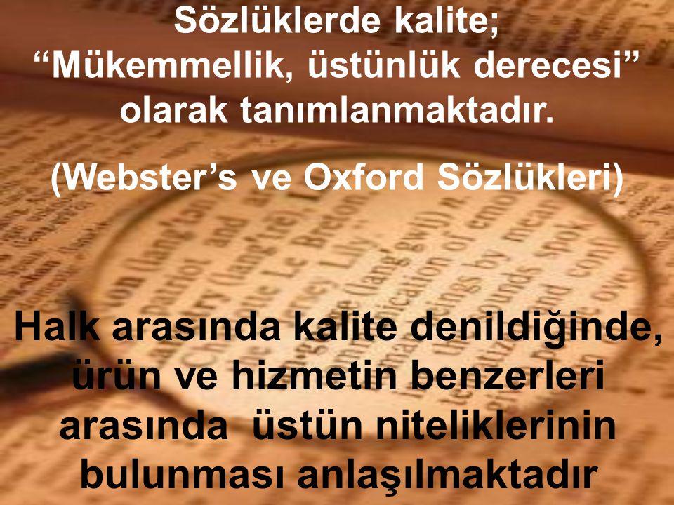 """Sözlüklerde kalite; """"Mükemmellik, üstünlük derecesi"""" olarak tanımlanmaktadır. (Webster's ve Oxford Sözlükleri) Halk arasında kalite denildiğinde, ürün"""