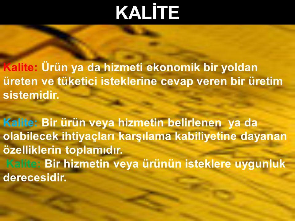 Kalite: Ürün ya da hizmeti ekonomik bir yoldan üreten ve tüketici isteklerine cevap veren bir üretim sistemidir. Kalite: Bir ürün veya hizmetin belirl