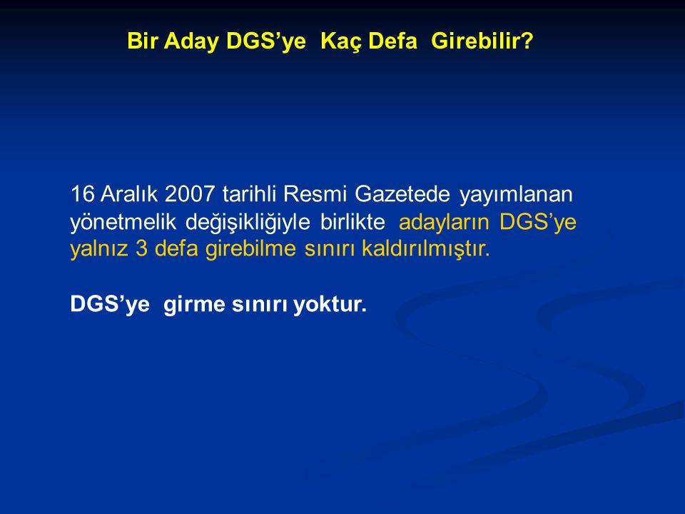 16 Aralık 2007 tarihli Resmi Gazetede yayımlanan yönetmelik değişikliğiyle birlikte adayların DGS'ye yalnız 3 defa girebilme sınırı kaldırılmıştır.