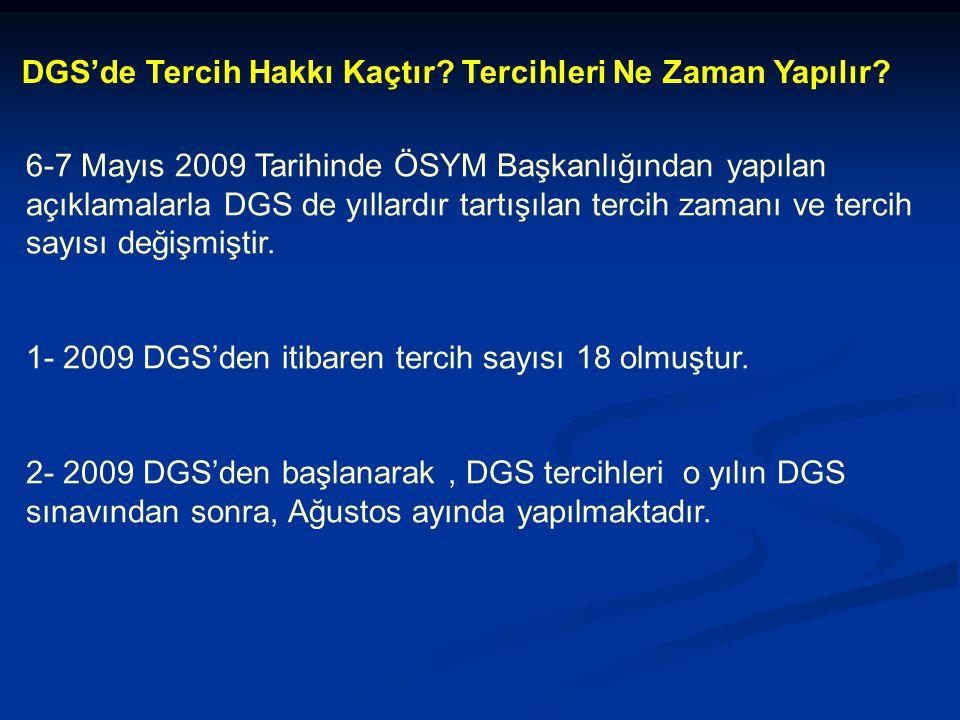 6-7 Mayıs 2009 Tarihinde ÖSYM Başkanlığından yapılan açıklamalarla DGS de yıllardır tartışılan tercih zamanı ve tercih sayısı değişmiştir.