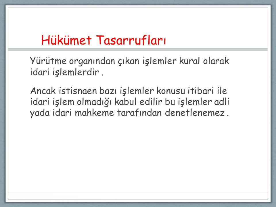 Hükümet Tasarrufları Yürütme organından çıkan işlemler kural olarak idari işlemlerdir.