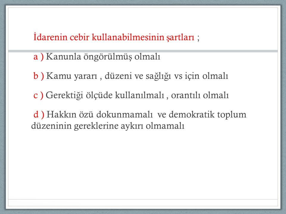 İ darenin cebir kullanabilmesinin ş artları ; a ) Kanunla öngörülmü ş olmalı b ) Kamu yararı, düzeni ve sa ğ lı ğ ı vs için olmalı c ) Gerekti ğ i ölç