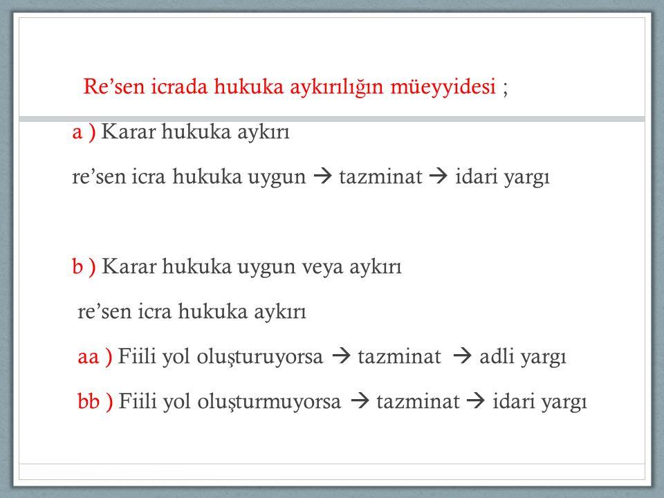 Re'sen icrada hukuka aykırılı ğ ın müeyyidesi ; a ) Karar hukuka aykırı re'sen icra hukuka uygun  tazminat  idari yargı b ) Karar hukuka uygun veya
