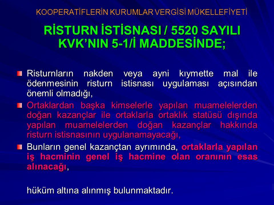 RİSTURN İSTİSNASI / 5520 SAYILI KVK'NIN 5-1/İ MADDESİNDE; Risturnların nakden veya ayni kıymette mal ile ödenmesinin risturn istisnası uygulaması açıs