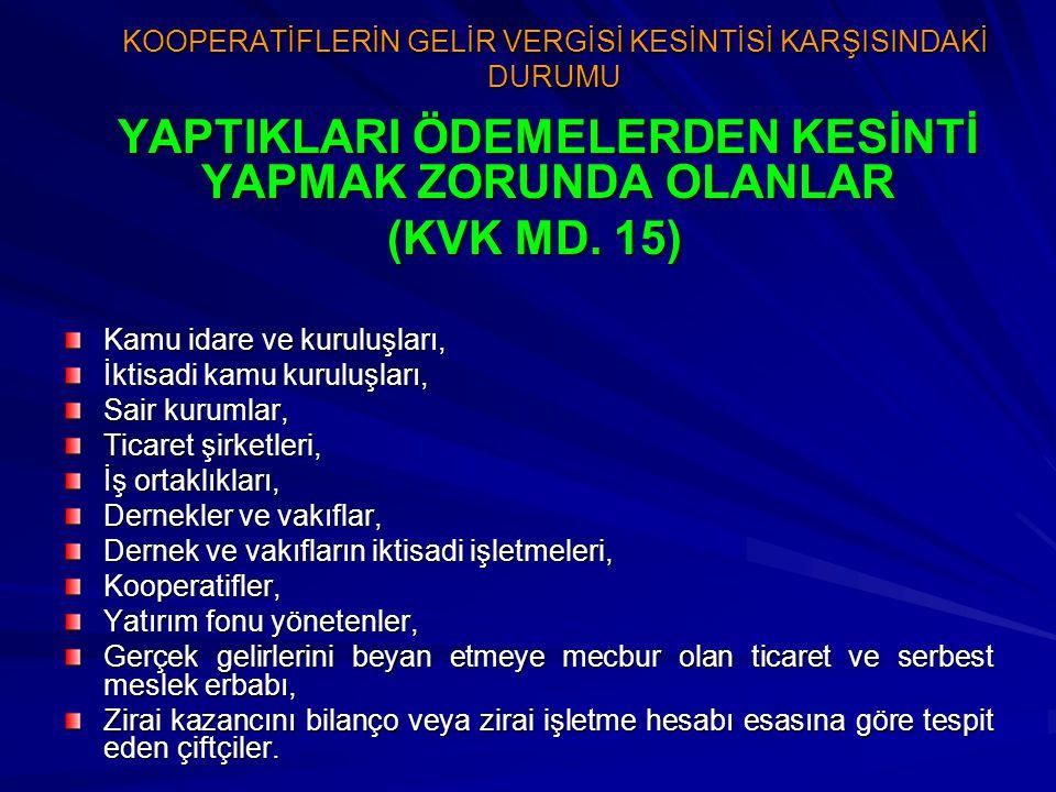 KOOPERATİFLERİN GELİR VERGİSİ KESİNTİSİ KARŞISINDAKİ DURUMU YAPTIKLARI ÖDEMELERDEN KESİNTİ YAPMAK ZORUNDA OLANLAR (KVK MD. 15) (KVK MD. 15) Kamu idare