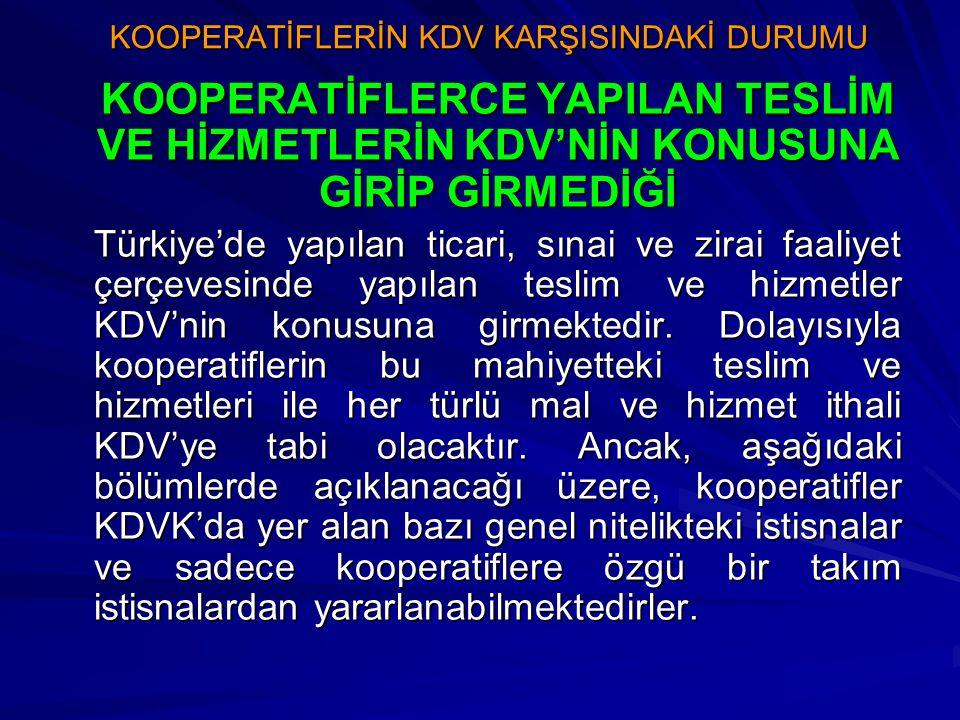 KOOPERATİFLERİN KDV KARŞISINDAKİ DURUMU KOOPERATİFLERCE YAPILAN TESLİM VE HİZMETLERİN KDV'NİN KONUSUNA GİRİP GİRMEDİĞİ Türkiye'de yapılan ticari, sına