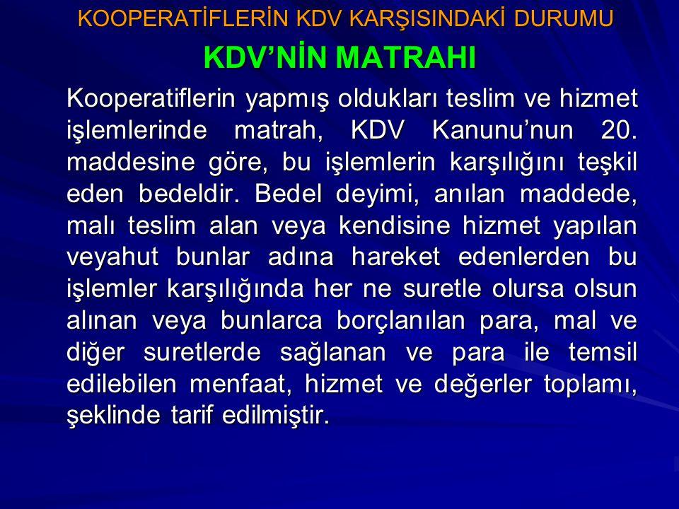 KOOPERATİFLERİN KDV KARŞISINDAKİ DURUMU KDV'NİN MATRAHI Kooperatiflerin yapmış oldukları teslim ve hizmet işlemlerinde matrah, KDV Kanunu'nun 20. madd
