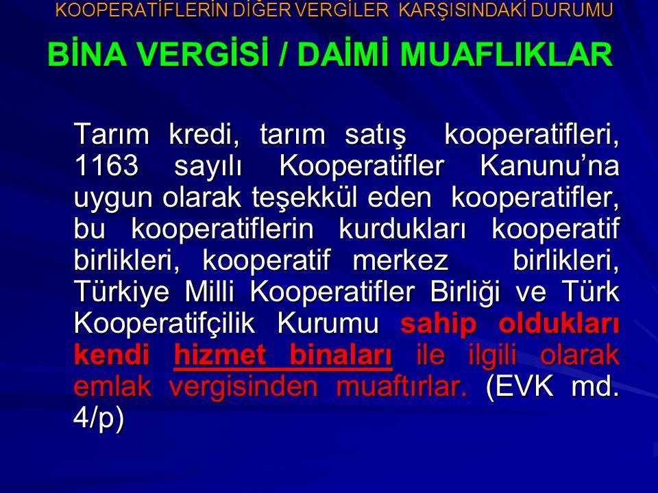 KOOPERATİFLERİN DİĞER VERGİLER KARŞISINDAKİ DURUMU BİNA VERGİSİ / DAİMİ MUAFLIKLAR Tarım kredi, tarım satış kooperatifleri, 1163 sayılı Kooperatifler