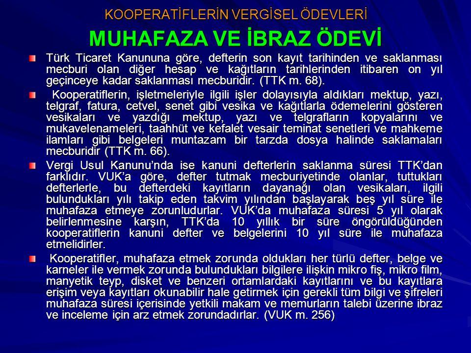 KOOPERATİFLERİN VERGİSEL ÖDEVLERİ MUHAFAZA VE İBRAZ ÖDEVİ Türk Ticaret Kanununa göre, defterin son kayıt tarihinden ve saklanması mecburi olan diğer h