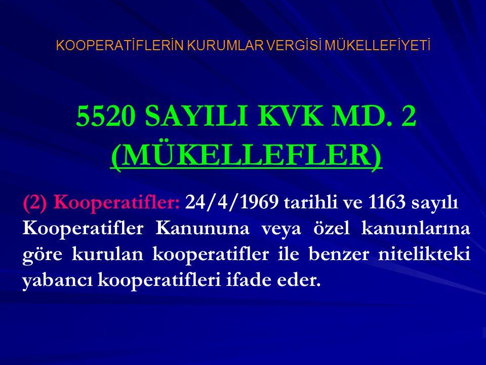 5520 SAYILI KVK MD. 2 (MÜKELLEFLER) (2) Kooperatifler: 24/4/1969 tarihli ve 1163 sayılı Kooperatifler Kanununa veya özel kanunlarına göre kurulan koop