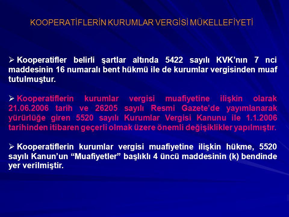   Kooperatifler belirli şartlar altında 5422 sayılı KVK'nın 7 nci maddesinin 16 numaralı bent hükmü ile de kurumlar vergisinden muaf tutulmuştur. 