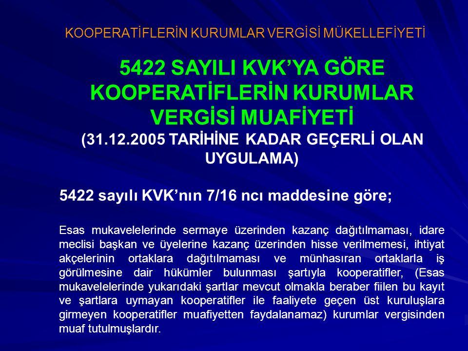 5422 SAYILI KVK'YA GÖRE KOOPERATİFLERİN KURUMLAR VERGİSİ MUAFİYETİ (31.12.2005 TARİHİNE KADAR GEÇERLİ OLAN UYGULAMA) 5422 sayılı KVK'nın 7/16 ncı madd