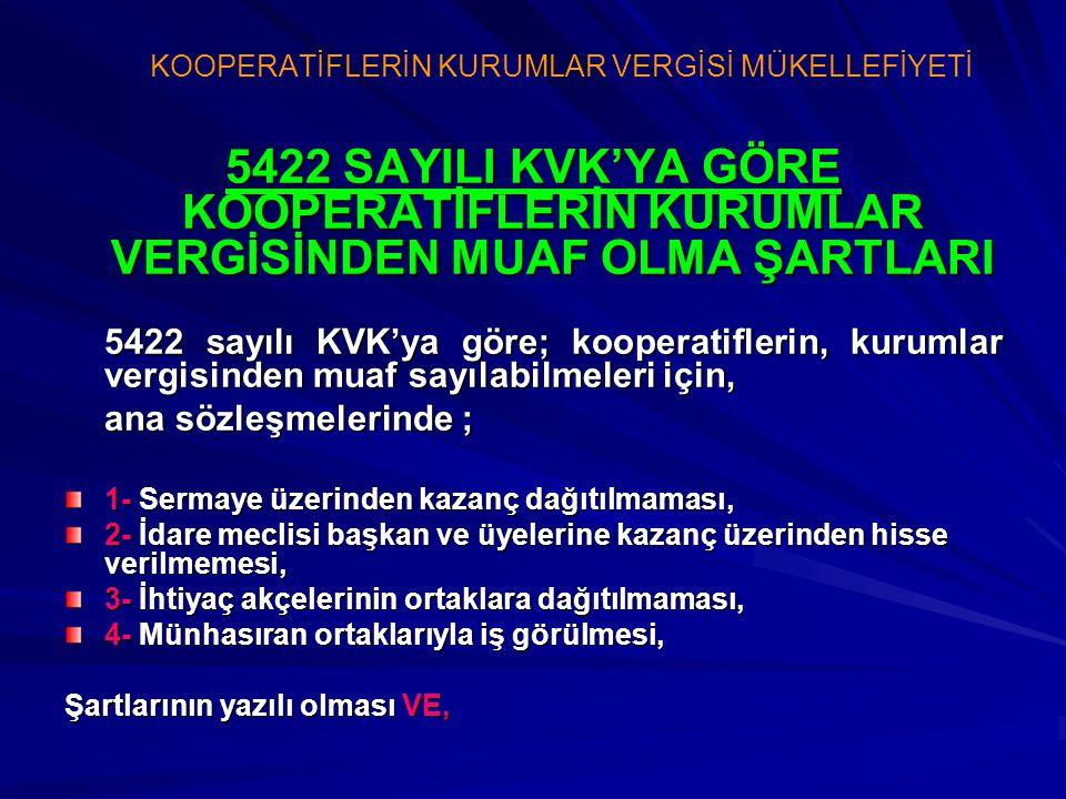 5422 SAYILI KVK'YA GÖRE KOOPERATİFLERİN KURUMLAR VERGİSİNDEN MUAF OLMA ŞARTLARI 5422 sayılı KVK'ya göre; kooperatiflerin, kurumlar vergisinden muaf sa