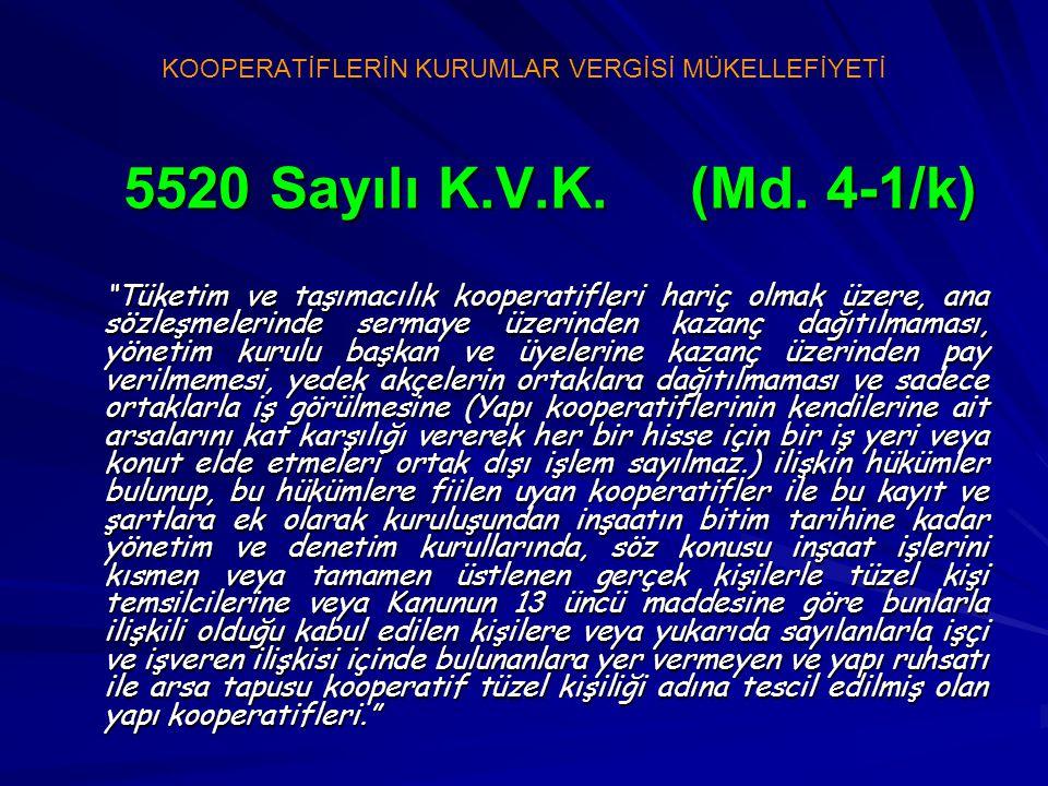 """KOOPERATİFLERİN KURUMLAR VERGİSİ MÜKELLEFİYETİ 5520 Sayılı K.V.K. (Md. 4-1/k) 5520 Sayılı K.V.K. (Md. 4-1/k) """"Tüketim ve taşımacılık kooperatifleri ha"""