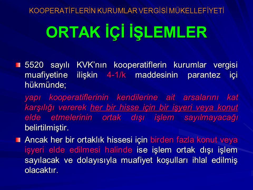 ORTAK İÇİ İŞLEMLER 5520 sayılı KVK'nın kooperatiflerin kurumlar vergisi muafiyetine ilişkin 4-1/k maddesinin parantez içi hükmünde; yapı kooperatifler