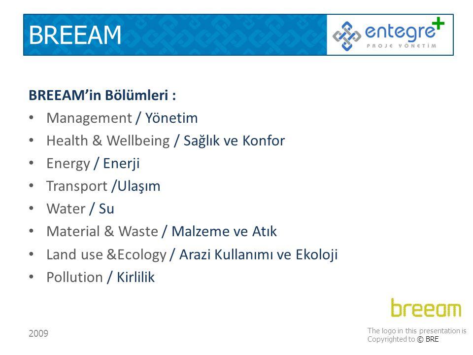 BREEAM BREEAM'in Bölümleri : • Management / Yönetim • Health & Wellbeing / Sağlık ve Konfor • Energy / Enerji • Transport /Ulaşım • Water / Su • Material & Waste / Malzeme ve Atık • Land use &Ecology / Arazi Kullanımı ve Ekoloji • Pollution / Kirlilik The logo in this presentation is Copyrighted to © BRE 2009