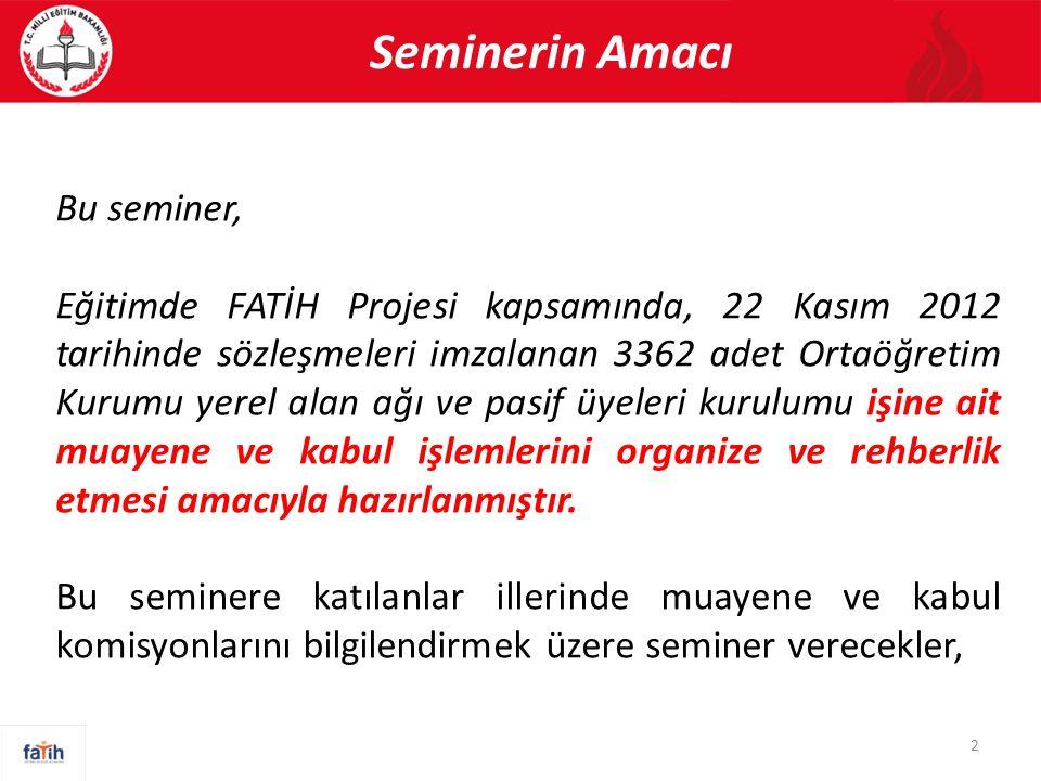 Seminerin Amacı 2 Bu seminer, Eğitimde FATİH Projesi kapsamında, 22 Kasım 2012 tarihinde sözleşmeleri imzalanan 3362 adet Ortaöğretim Kurumu yerel ala