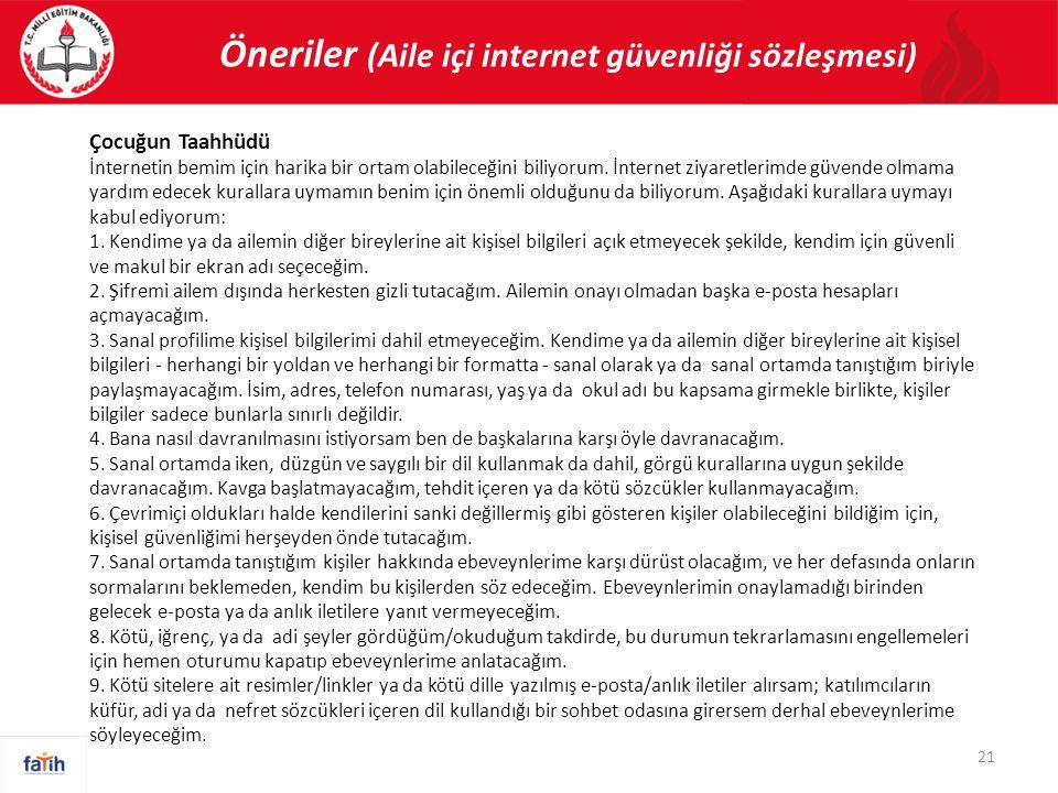 Öneriler (Aile içi internet güvenliği sözleşmesi) 21 Çocuğun Taahhüdü İnternetin bemim için harika bir ortam olabileceğini biliyorum. İnternet ziyaret
