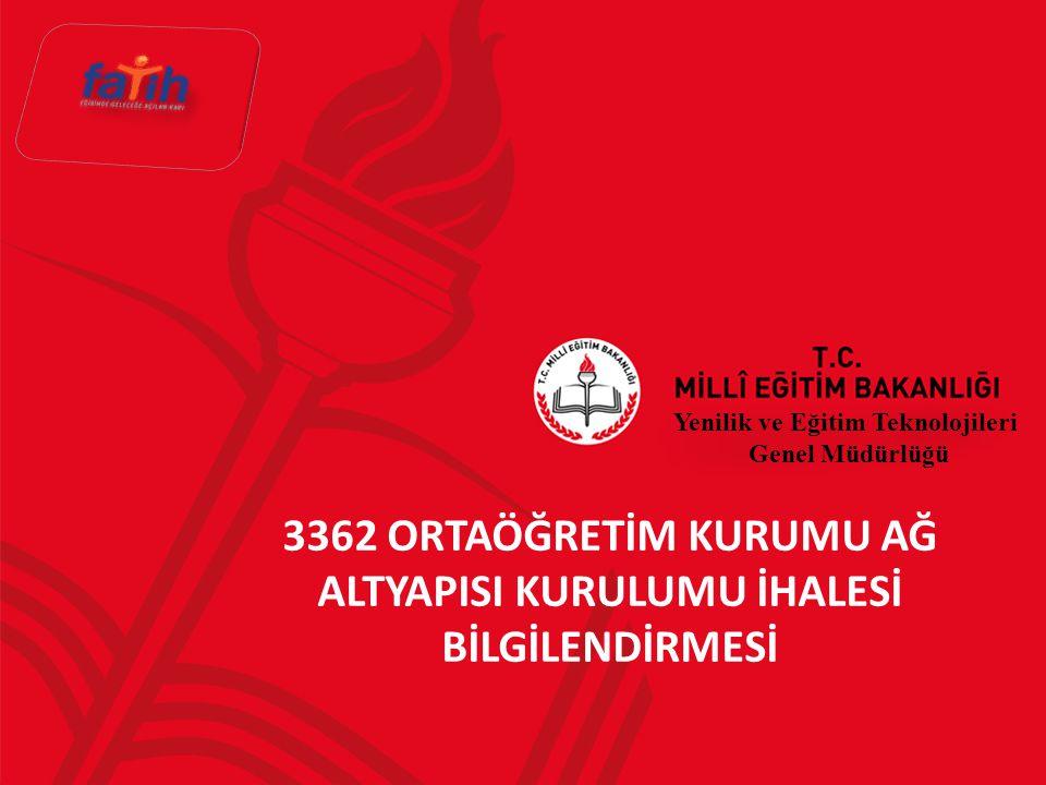 3362 ORTAÖĞRETİM KURUMU AĞ ALTYAPISI KURULUMU İHALESİ BİLGİLENDİRMESİ Yenilik ve Eğitim Teknolojileri Genel Müdürlüğü