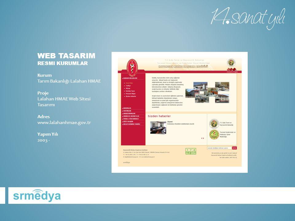 WEB TASARIM RESMI KURUMLAR Kurum Tarım Bakanlığı Lalahan HMAE Proje Lalahan HMAE Web Sitesi Tasarımı Adres www.lalahanhmae.gov.tr Yapım Yılı 2003 -