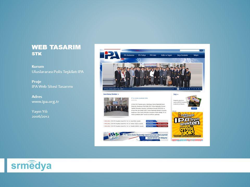WEB TASARIM STK Kurum Uluslararası Polis Teşkilatı IPA Proje IPA Web Sitesi Tasarımı Adres www.ipa.org.tr Yayın Yılı 2006/2012