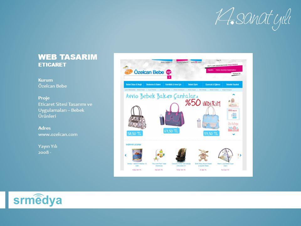 WEB TASARIM ETICARET Kurum Özelcan Bebe Proje Eticaret Sitesi Tasarımı ve Uygulamaları – Bebek Ürünleri Adres www.ozelcan.com Yayın Yılı 2008 -
