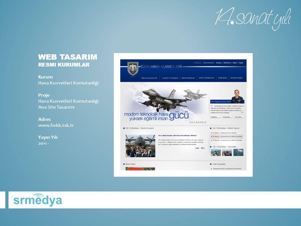 WEB TASARIM RESMI KURUMLAR Kurum Hava Kuvvetleri Komutanlığı Proje Hava Kuvvetleri Komutanlığı Ana Site Tasarımı Adres www.hvkk.tsk.tr Yayın Yılı 2011