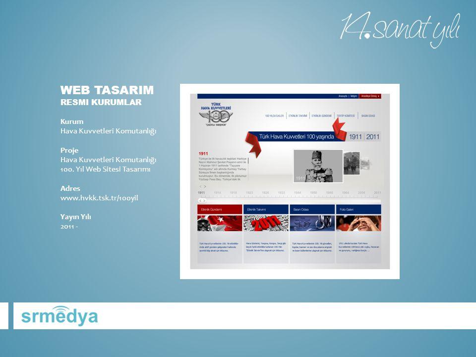 WEB TASARIM RESMI KURUMLAR Kurum Hava Kuvvetleri Komutanlığı Proje Hava Kuvvetleri Komutanlığı 100. Yıl Web Sitesi Tasarımı Adres www.hvkk.tsk.tr/100y