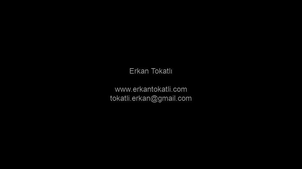 Erkan Tokatlı www.erkantokatli.com tokatli.erkan@gmail.com