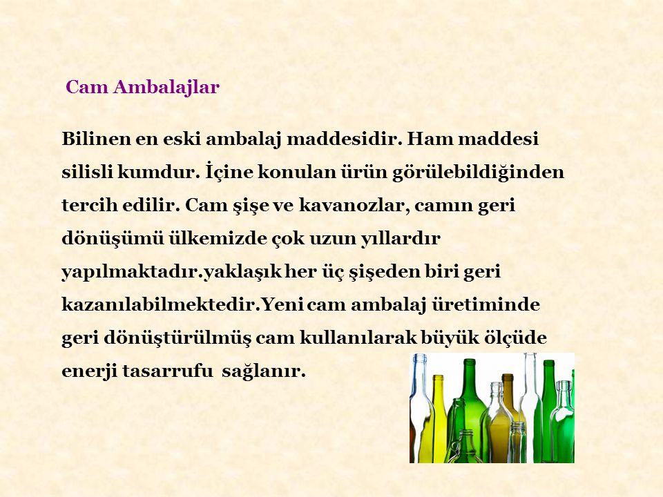 Cam Ambalajlar Bilinen en eski ambalaj maddesidir. Ham maddesi silisli kumdur. İçine konulan ürün görülebildiğinden tercih edilir. Cam şişe ve kavanoz
