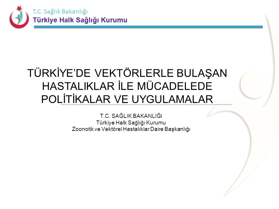 T.C. Sağlık Bakanlığı Türkiye Halk Sağlığı Kurumu T.C. Sağlık Bakanlığı Türkiye Halk Sağlığı Kurumu TÜRKİYE'DE VEKTÖRLERLE BULAŞAN HASTALIKLAR İLE MÜC