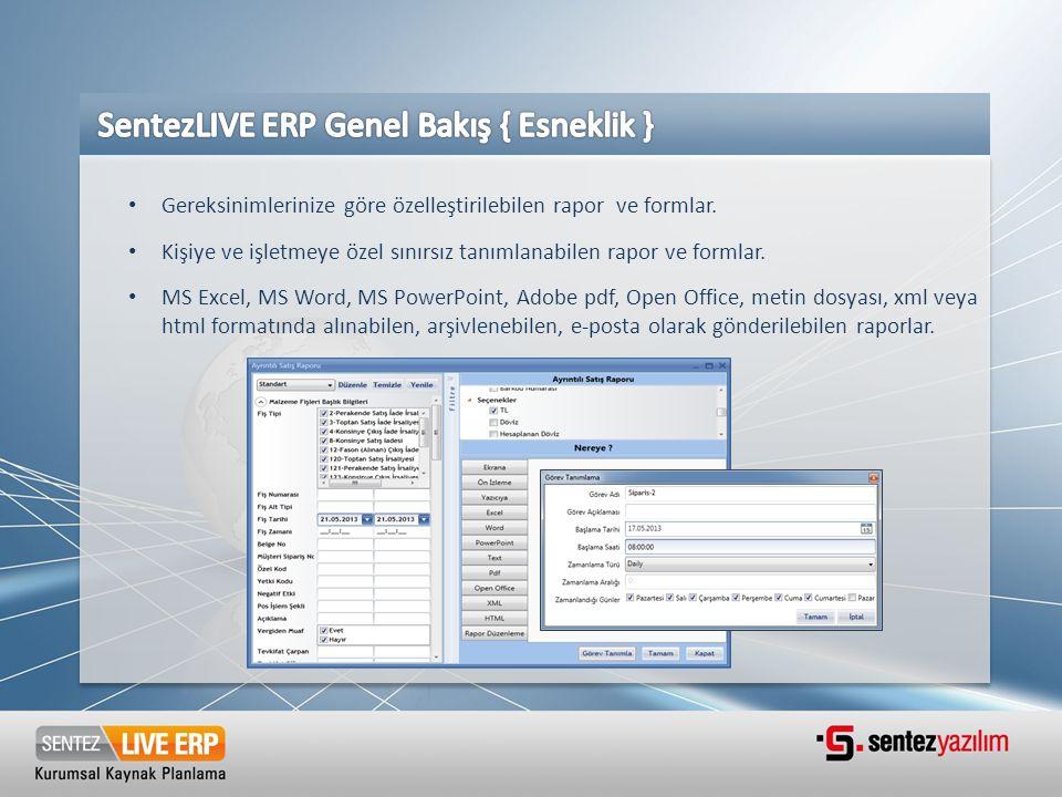 • Gereksinimlerinize göre özelleştirilebilen rapor ve formlar. • Kişiye ve işletmeye özel sınırsız tanımlanabilen rapor ve formlar. • MS Excel, MS Wor