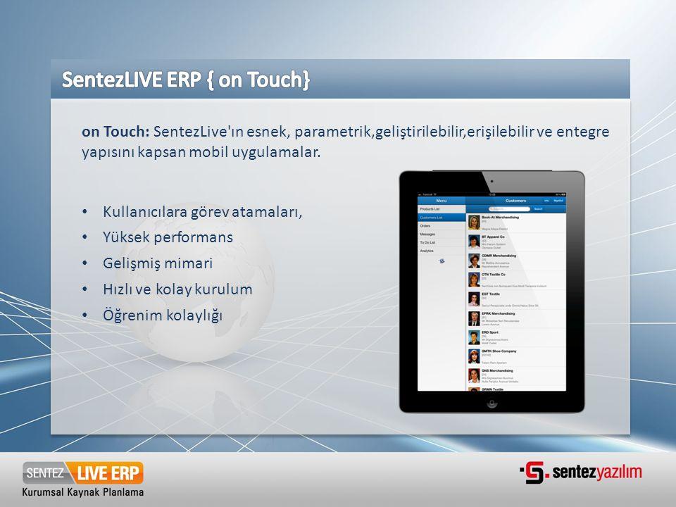 on Touch: SentezLive'ın esnek, parametrik,geliştirilebilir,erişilebilir ve entegre yapısını kapsan mobil uygulamalar. • Kullanıcılara görev atamaları,