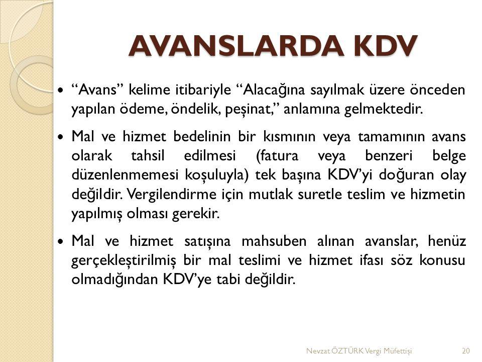 AVANSLARDA KDV  Avans kelime itibariyle Alaca ğ ına sayılmak üzere önceden yapılan ödeme, öndelik, peşinat, anlamına gelmektedir.