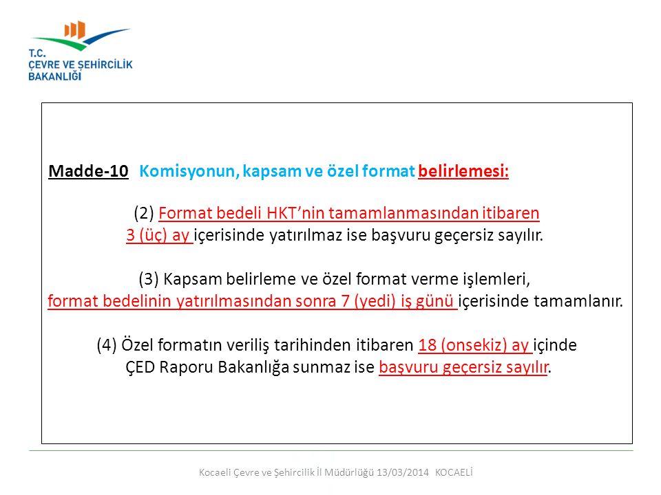 Kocaeli Çevre ve Şehircilik İl Müdürlüğü 13/03/2014 KOCAELİ Madde-10 Komisyonun, kapsam ve özel format belirlemesi: (2) Format bedeli HKT'nin tamamlan