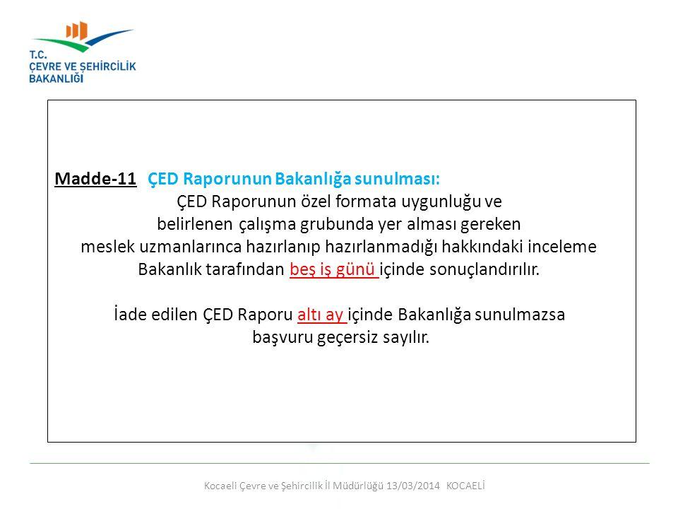 Kocaeli Çevre ve Şehircilik İl Müdürlüğü 13/03/2014 KOCAELİ Madde-11 ÇED Raporunun Bakanlığa sunulması: ÇED Raporunun özel formata uygunluğu ve belirl