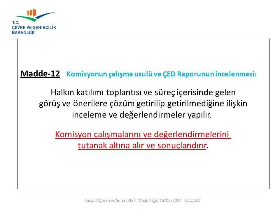 Kocaeli Çevre ve Şehircilik İl Müdürlüğü 13/03/2014 KOCAELİ Madde-12 Komisyonun çalışma usulü ve ÇED Raporunun incelenmesi: Halkın katılımı toplantısı
