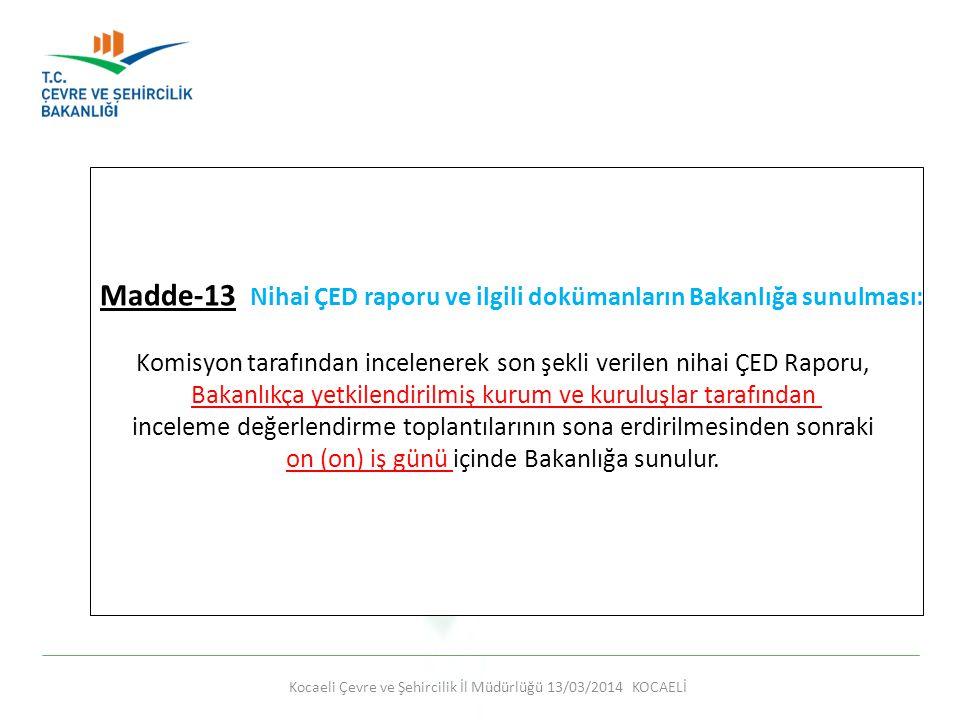Kocaeli Çevre ve Şehircilik İl Müdürlüğü 13/03/2014 KOCAELİ Madde-13 Nihai ÇED raporu ve ilgili dokümanların Bakanlığa sunulması: Komisyon tarafından