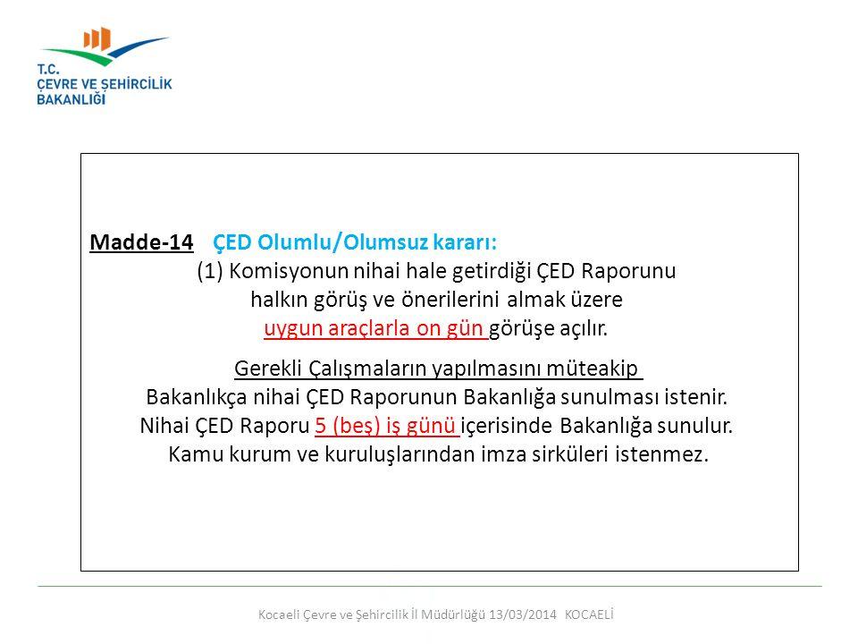 Kocaeli Çevre ve Şehircilik İl Müdürlüğü 13/03/2014 KOCAELİ Madde-14 ÇED Olumlu/Olumsuz kararı: (1) Komisyonun nihai hale getirdiği ÇED Raporunu halkı