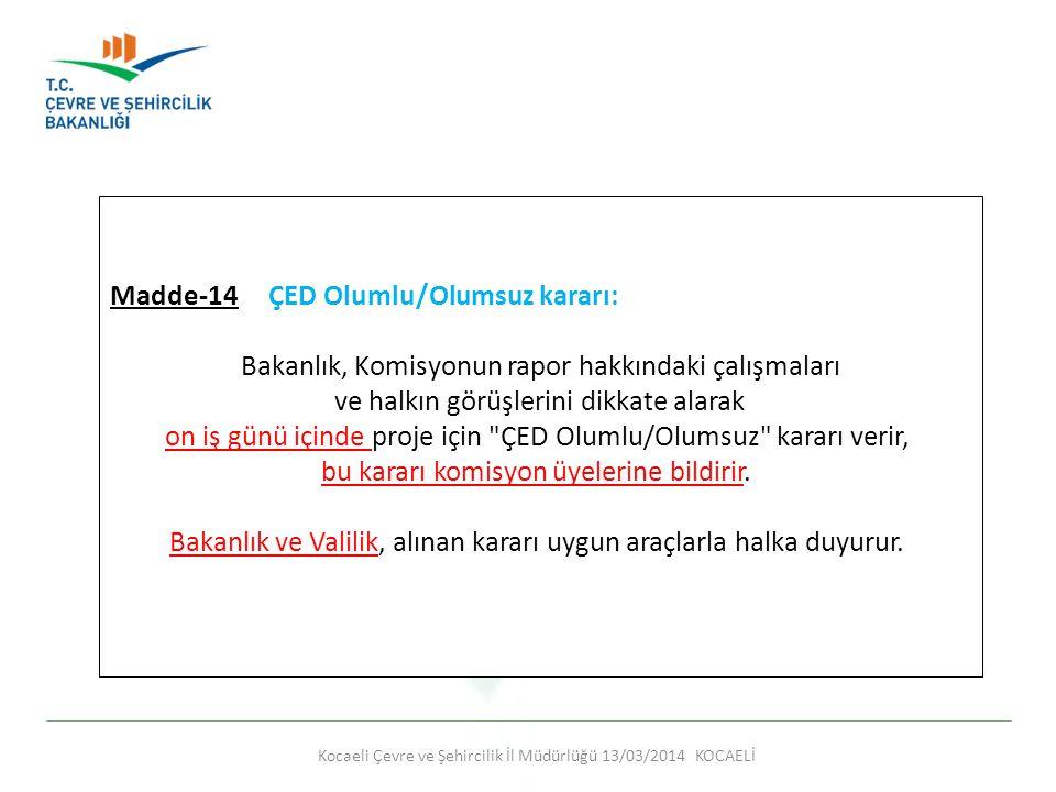 Kocaeli Çevre ve Şehircilik İl Müdürlüğü 13/03/2014 KOCAELİ Madde-14 ÇED Olumlu/Olumsuz kararı: Bakanlık, Komisyonun rapor hakkındaki çalışmaları ve h