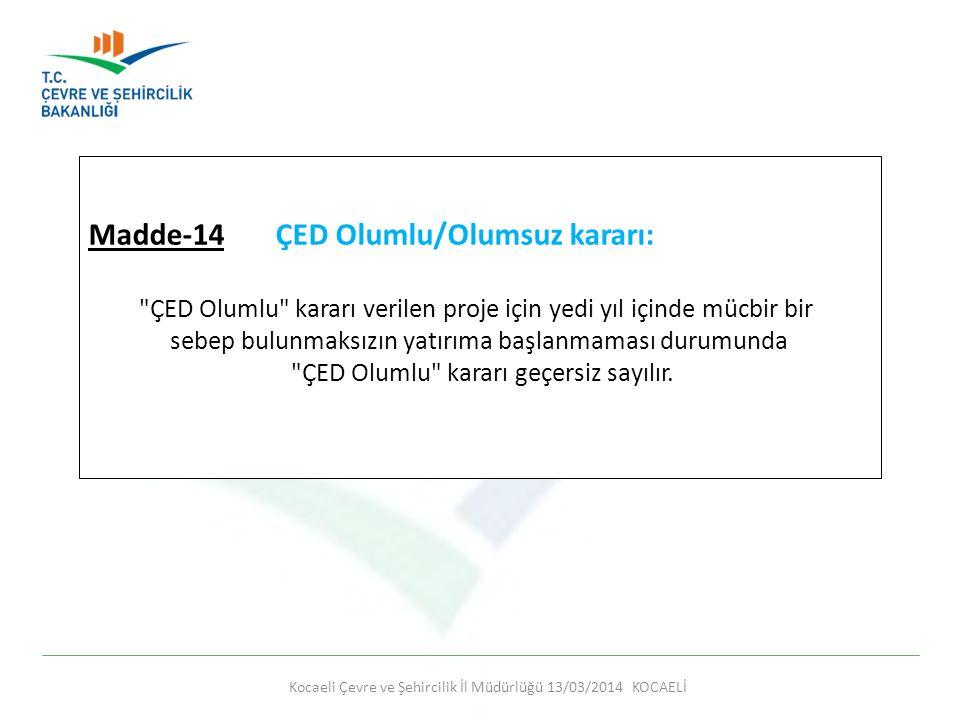 Kocaeli Çevre ve Şehircilik İl Müdürlüğü 13/03/2014 KOCAELİ Madde-14 ÇED Olumlu/Olumsuz kararı: