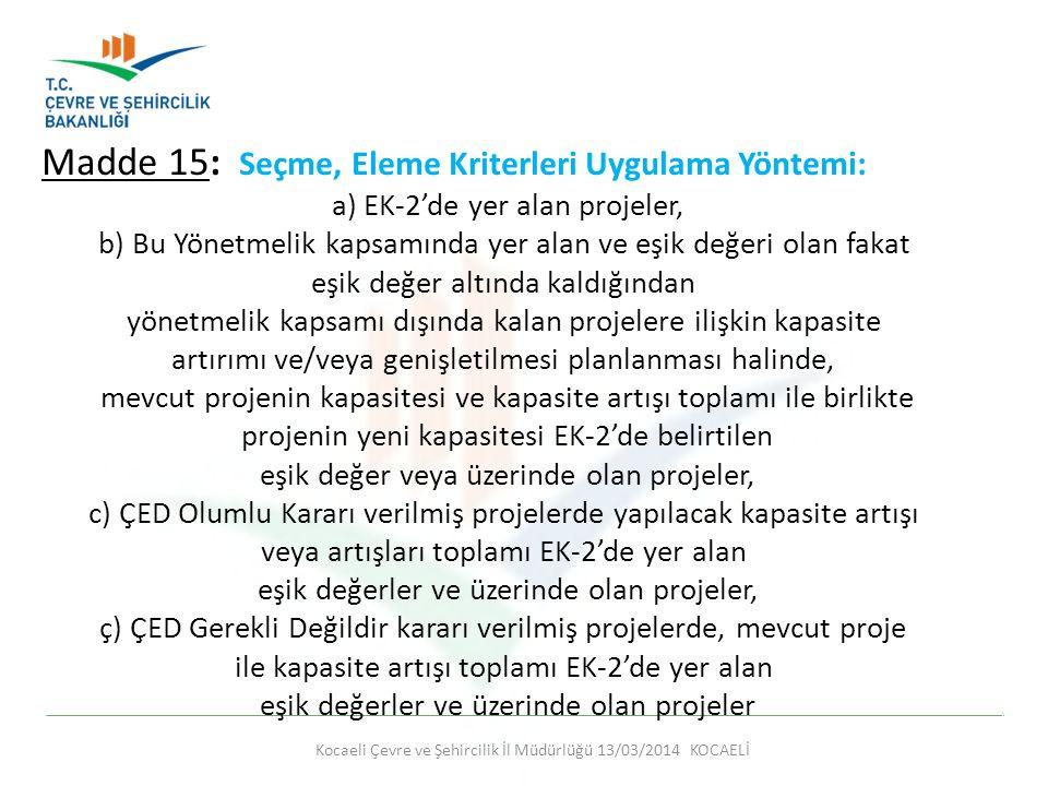 Kocaeli Çevre ve Şehircilik İl Müdürlüğü 13/03/2014 KOCAELİ Madde 15: Seçme, Eleme Kriterleri Uygulama Yöntemi: a) EK-2'de yer alan projeler, b) Bu Yö